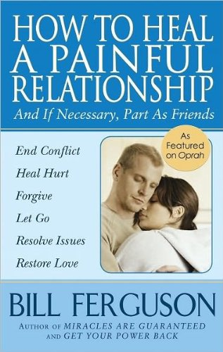 How to Heal a Painful Relationship: And If Necessary, How to Part as Friends 9781878410252