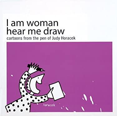 I Am Woman Hear Me Draw: Cartoons from the Pen of Judy Horacek 9781876944100