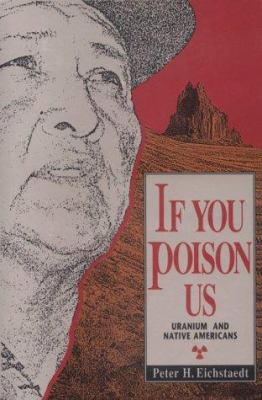 If You Poison Us: Uranium and Native Americans 9781878610409