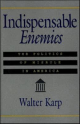 Indispensable Enemies: The Politics of Misrule in America 9781879957138