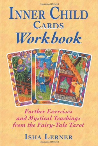 Inner Child Cards Workbook: Further Exercises and Mystical Teachings from the Fairy-Tale Tarot 9781879181892