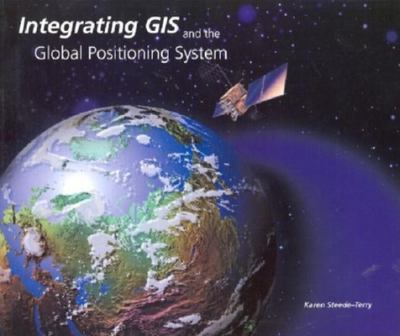 Integrating GIS and the Global Positioning System 9781879102811