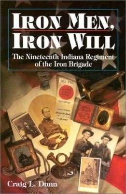 Iron Men, Iron Will: The Nineteenth Indiana Regiment of the Iron Brigade 9781878208651
