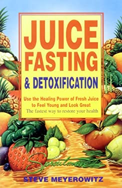 Juice Fasting and Detoxification: Use the Healing Power of Fresh Juice to Feel Young and Look Great 9781878736659