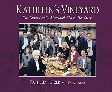 Kathleen's Vineyard: The Fetzer Family Matriarch Shares Her Story 9781879384583