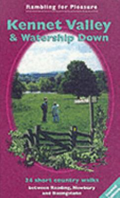 Kennet Valley and Watership Down: 24 Short Country Walks Exploring the Hidden Countryside Between Reading, Newbury and Basingstoke 9781874258131
