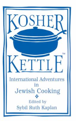 Kosher Kettle: International Adventures in Kosher Cooking 9781877749193