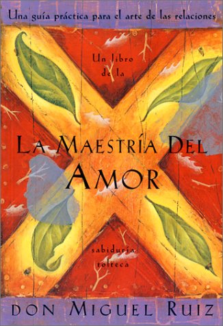 La Maestria del Amor: Un Libro de La Sabiduria Tolteca, the Mastery of Love, Spanish-Language Edition = The Mastery of Love 9781878424532