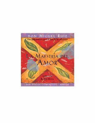 La Maestria del Amor: Una Guia Practica Para El Arte de Las Relaciones 9781878424662