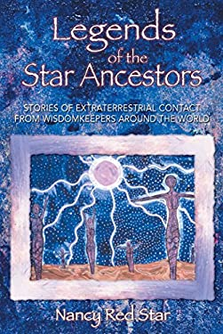 Legends of the Star Ancestors: Stories of Extraterrestrial Contact from Wisdomkeepers Around the World 9781879181793