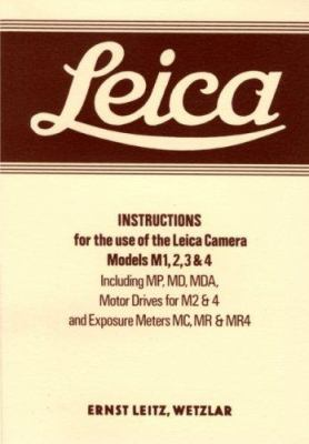 Leica Instructions for the Use of the Leica Camera Models M1, 2, 3 & 4: Including MP, MD, Mda, Motor Drives for M2 &4 and Exposure Meters MC, MR & Mr4 9781874707189