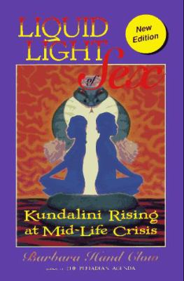 Liquid Light of Sex: Kundalini Rising at Mid-Life Crisis 9781879181403