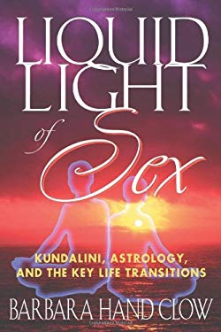 Liquid Light of Sex: Kundalini, Astrology, and the Key Life Transitions 9781879181748