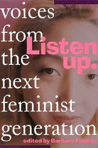 Listen Up : Voices from the Next Feminist Generation