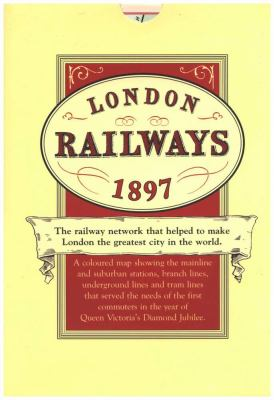 London Railways 1897: The Railway Network That Helped to Make London the Greatest City in the World