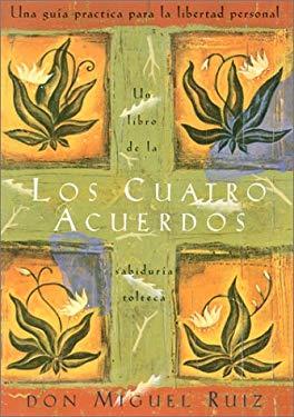 Los Cuatro Acuerdos: Una Guia Practica Para La Libertad Personal -- Four Agreements, Spanish Gift Edition