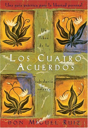 Los Cuatro Acuerdos: Una Guia Practica Para La Libertad Personal, the Four Agreements, Spanish-Language Edition 9781878424365
