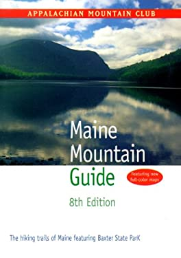 Maine Mountain Guide, 8th: The Hiking Trails of Maine Featuring Baxter State Park 9781878239747