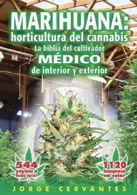 Marihuana: Horticultura del Cannabis la Biblia del Cultivador Medico de Interior y Exterior 9781878823243