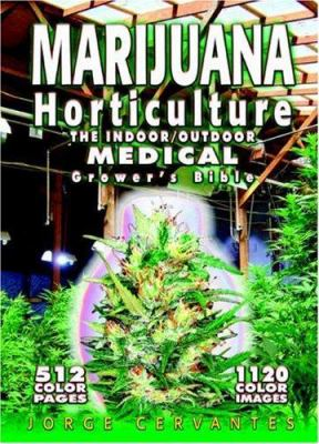 Marijuana Horticulture: The Indoor/Outdoor Medical Grower's Bible 9781878823236