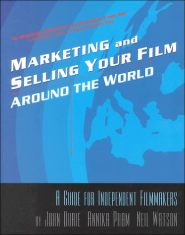 Marketing and Selling Your Film Around the World: A Guide for Independent Filmmakers 9781879505438