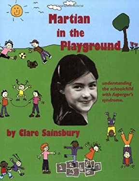Martian in the Playground: Understanding the Schoolchild with Asperger's Syndrome 9781873942086