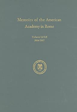 Memoirs of the American Academy in Rome: Volume LI/LII 9781879549142