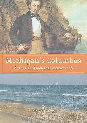 Michigan's Columbus: The Life of Douglass Houghton 9781879094857