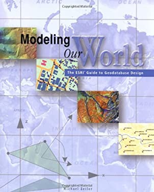 Modeling Our World: The ESRI Guide to Geodatabase Design 9781879102620