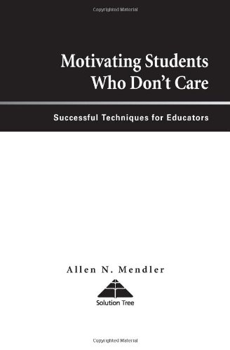 Motivating Students Who Don't Care: Successful Techniques for Educators 9781879639812