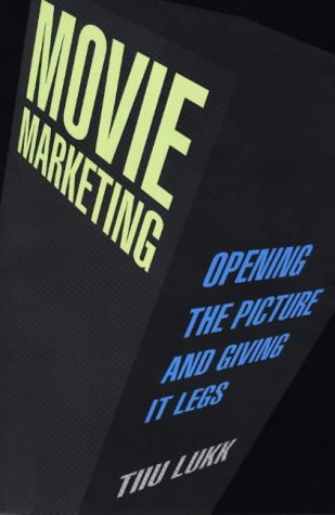 Movie Marketing: Opening the Picture and Giving It Legs 9781879505384