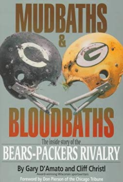 Mudbaths and Bloodbaths: The Inside Story of the Bears-Packers Rivalry 9781879483446