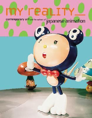 My Reality: Contemporary Art and the Culture of Japanese Animation 9781879003330