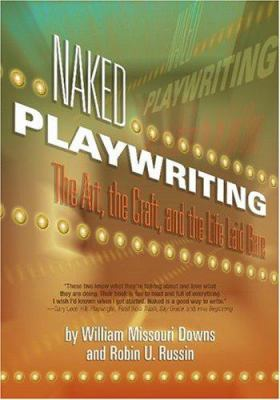 Naked Playwriting: The Art, the Craft, and the Life Laid Bare 9781879505766