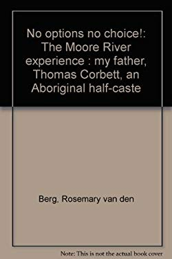 No Options No Choice!: The Moore River Experience: My Father, Thomas Corbett, an Aboriginal Half-Caste 9781875641123