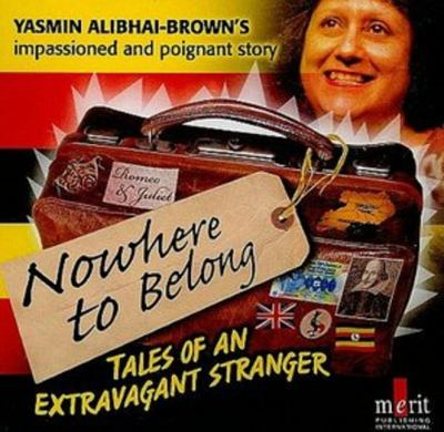 Nowhere to Belong: Tales of an Extravagant Stranger 9781873413784