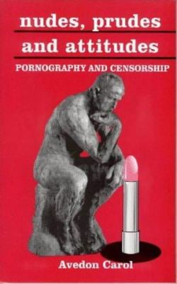 Nudes, Prudes, and Attitudes: Pornography and Censorship 9781873797143