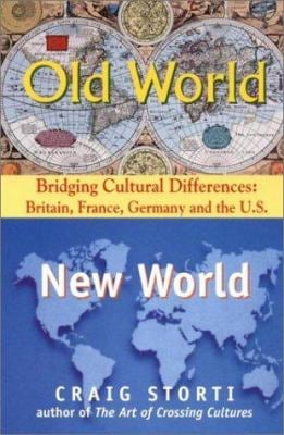 Old World/New World: Bridging Cultural Differences: Britain, France, Germany and the U.S. 9781877864865