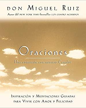 Oraciones: Una Comunion Con Nuestro Creador: Inspiracion y Meditaciones Guiadas Para Vivir Con Amor y Felicidad 9781878424709