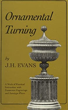 Ornamental Turning: A Work of Practical Instruction in the Above Art; With Numerous Engravings and Autotype Plates 9781879335356