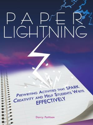 Paper Lightning: Prewriting Activities That Spark Creativity and Help Students Write Effectively 9781877673771