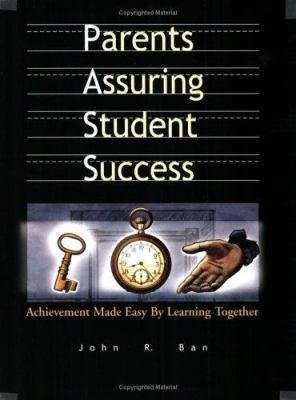 Parents Assuring Student Success: Achievement Made Easy by Learning Together 9781879639720