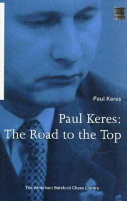 Paul Keres: The Road to the Top 9781879479357