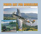 Photo Art for Modellers: Creating Realistic Scenes for Your Aircraft and Train Models 7630206