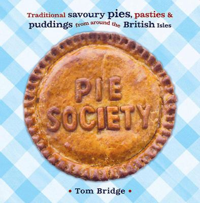 Pie Society: Traditional Savoury Pies, Pasties and Puddings from Across the British Isles 9781874181682