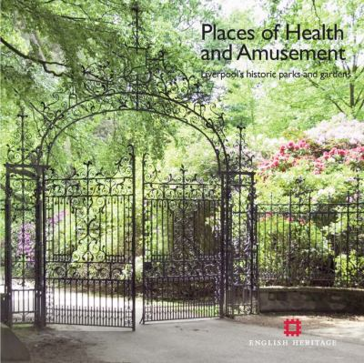 Places of Health and Amusement: Liverpool's Historic Parks and Gardens 9781873592915