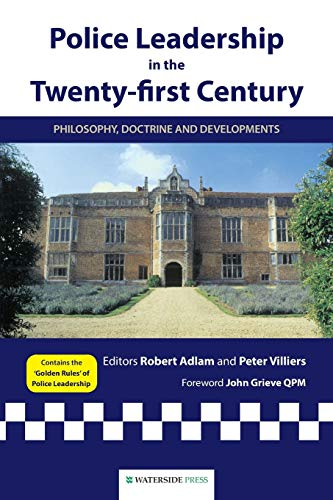 Police Leadership in the Twenty-First Century: Philosophy, Doctrine and Developments