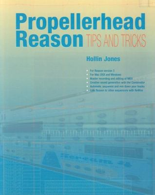 Propellerhead Reason: Tips and Tricks 9781870775977