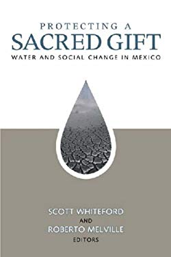 Protecting a Sacred Gift: Water and Social Change in Mexico 9781878367464