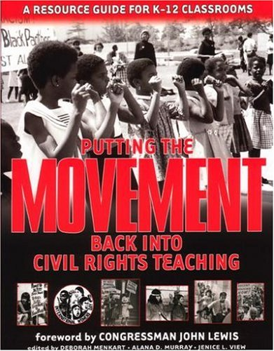 Putting the Movement Back Into Civil Rights Teaching: A Resource Guide for Classrooms and Communities 9781878554185